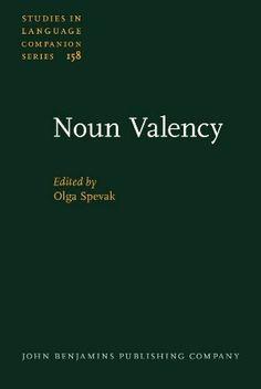 Noun valency / edited by Olga Spevak - Amsterdam : John Benjamins, cop. 2014