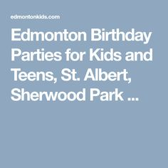 Edmonton Birthday Parties for Kids and Teens, St. Albert, Sherwood Park ...