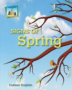 Signs of Spring by Colleen Dolphin 508.2 DOL This fun and engaging title introduces young readers to the spring season. Includes an overview of all the seasons, fun facts, seasonal activities and a quiz. This title is a great way to interest early learners in science while gaining reading practice and skills.