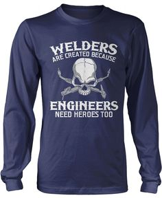 Welders are created because engineers need heroes too! The perfect t-shirt for any proud welder! Order yours today. Premium, Women's Fit & Long Sleeve T-Shirt Made from 100% pre-shrunk cotton jersey.