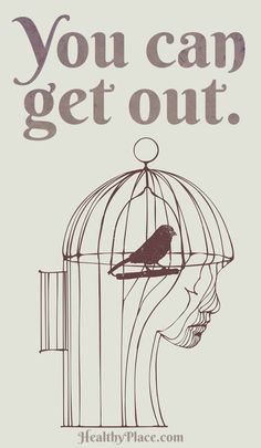 Quote on abuse: You can get out.   www.HealthyPlace.com