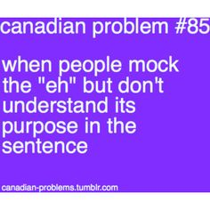 I think we say that here in Pennsylvania when we want someone to give us their opinion on what we've just said. Share your usage of the this. Canadian Memes, Canadian Things, I Am Canadian, Canadian Humour, Funny Quotes, Funny Memes, Epic Quotes, Funny Pics, Hilarious