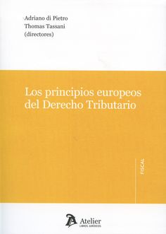 Los principios europeos del derecho tributario.    Atelier, 2015