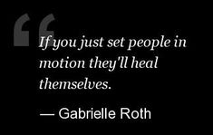 Gabrielle Roth Quotes: Inspirational Words To Remember The Meditative Dance Teacher