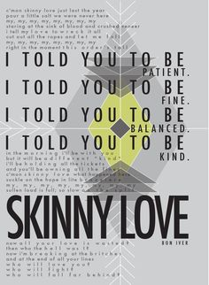 Skinny Love Poster Design • Bon Iver | School Project by Sarah Stawarski, via Behance