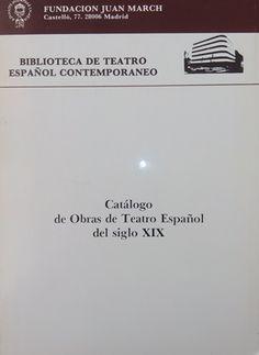 Catálogo de obras de teatro español del siglo XIX / Fundación Juan March, Biblioteca de Teatro Español Contemporáneo - Madrid : Fundación Juan March, D.L. 1986