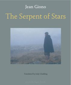 The Serpent of Stars by Jean Giono, translated from the French by Jody Gladding