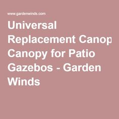 Universal Replacement Canopy for Patio Gazebos - Garden Winds