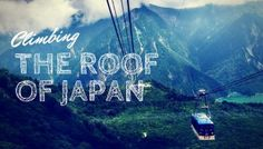 Climbing The Roof of Japan - the Alpine Route