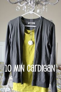 10 min cardigan. Going to repurpose some of those sweaters