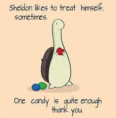 Let's all give Sheldon one piece of candy each! :) Just for you, Sheldon!