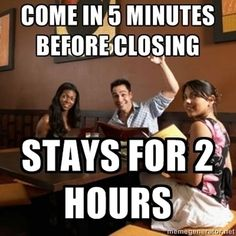 Because our life goal is to stay 2 hours past closing just to serve u lol Waitress Humor, Waitress Problems, Funny Quotes, Funny Memes, Hilarious, Jokes, Job Memes, Sassy Quotes, Server Humor