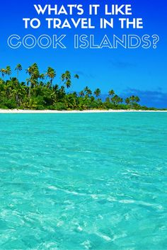 The Cook Islands Is My New Favourite Country It S Surprisingly Easy To Travel There For