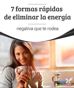 """7 formas rápidas de eliminar la energía negativa que te rodea  ¿Has tenido la sensación de estar últimamente apagado? ¿Sientes que careces de positivismo? ¿Tal vez notas algún tipo de """"presencia"""" negativa a tu alrededor?"""