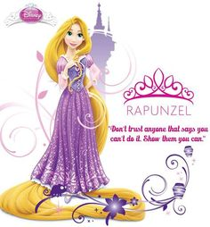 """Rapunzel - """"Don't trust anyone who says you can't do it. Show them you can!"""""""