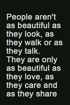 This is so true!:) ...without a caring heart physical beauty becomes irrelevant. ...people just want to know you care. So I agree:) kind souls are the most beautiful of all human!:))