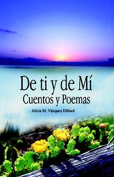 De ti y de Mí     ISBN: 0934369507  Páginas: 96   Tamaño: 5.5 x 8.5   Año: 2005   Autor: Alicia M. Vázquez Precio: $12.95