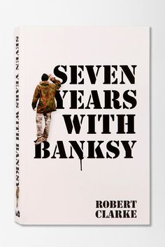 Seven Years With Banksy By Robert Clarke #urbanoutfitters #banksy