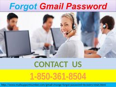 Here are the questions: How to secure Gmail account? How to recover a compromised Gmail account? How to Reset Forgot Gmail Password 1-850-361-8504? Etc, etc, etc. Here is the answer: Call 1-850-361-8504. That's true; the answer to all Gmail related issues is just a phone call. So don't wait, just call. For more details : http://www.mailsupportnumber.com/gmail-change-forgot-password-recovery-reset.html