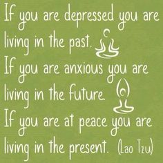 Enjoy the present, stop worrying about the past or the future!