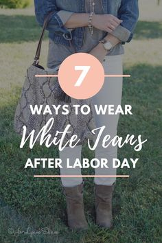 Don't pack those white jeans away! Here are 7 cool ways to wear white jeans after Labor Day... and not look like a fashion emergency.