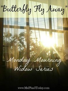 """A beautiful story from a young widow with 3 young children - Monday Mourning Widow Series #4 - """"Butterfly Fly Away"""" - www.MePlus3Today.com #grief #loss #inspiration #hope"""