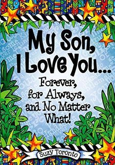 Suzy Toronto - My Son, I Love You Forever, for Always, and No Matter What! Mother Son Quotes, Son Quotes From Mom, Mom Quotes, Family Quotes, Son Sayings, Qoutes, Missing My Son, I Love My Son, Sons Birthday