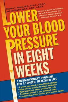 Lower Your Blood Pressure in Eight Weeks: A Revolutionary New Program for a Longer, Healthier Life