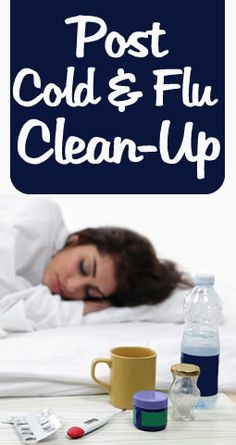 Step by step guide for post cold/flu clean up of the house: linens and bedding, points of contact, airing out the house, bathrooms, kitchen, sick clothing.