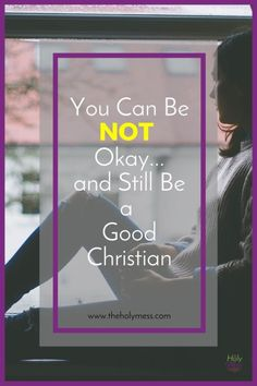 Feeling overwhelmed with your life? But aren't we supposed to be a light for the world? Guess what -- You Can Be Not Okay...and Still Be a Good Christian. Click to read why. The Holy Mess
