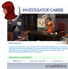 🕵️INVESTIGATOR CAREER🕵️ Heavily based on the TS3 Investigator Career, this was just requested by a Nonny. Hope you like it! As suggested, the hours are a little odd, and vary level to level. You can...