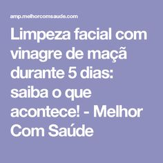 Limpeza facial com vinagre de maçã durante 5 dias: saiba o que acontece! - Melhor Com Saúde