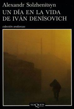 Un día en la vida de Iván Denísovich / Alexandr Solzhenitsyn ; traducción y prólogo de Enrique Fernández Vernet. Barcelona: Tusquets, 2008 #bibliotecaugr #exposiciones #rusia
