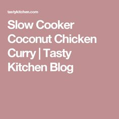 Slow Cooker Coconut Chicken Curry | Tasty Kitchen Blog