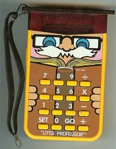 my lil' professor calculator - i would loan my sisters money and charge them interest