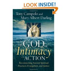 The God of Intimacy and Action: Reconnecting Ancient Spiritual Practices, Evangelism, and Justice    Tony Campolo, Mary Albert Darling