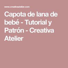 Capota de lana de bebé - Tutorial y Patrón - Creativa Atelier