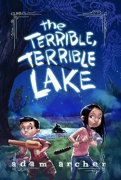 THE TERRIBLE TERRIBLE LAKE - as soon as I saw this cover it grabbed me. I love the characters and colors.