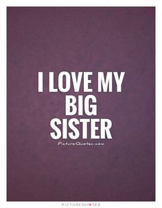 I love my big sister Picture Quote - Trend Sister Quotes 2019 Sisters By Heart Quotes, Little Sister Quotes, Love My Sister, Love My Family, Little Sisters, My Love, Beautiful Sister Quotes, Sister Sayings, Baby Sister