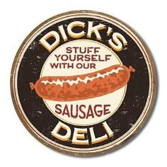 Dick's Deli Stuff Yourself With Our Sausage Round Distressed Retro Vintage Tin Sign
