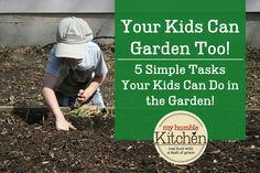 Your Kids Can Garden Too - 5 Simple Tasks Your Kids Can Do in the Garden! | myhumblekitchen.com