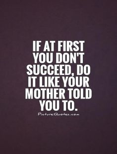 mother knows best. Mother Quotes, Mom Quotes, Success Quotes, Funny Quotes, Life Quotes, Qoutes, Favorite Quotes, Best Quotes, Mother Knows Best