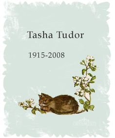 "Tasha.  She lived such a full life on her on terms. She created lasting beauty for generations to come. She took joy in every day and gave it back to so many. Tasha also lived in a way that left a very gentle footprint on the Earth. She raised and grew her own food, made her clothes, lived a very ""green"" life-because she knew that was good for the soul. What a unique person she was and an incredibly talented artist, author and seamstress/designer, also!"