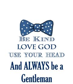 """""""Always be a gentleman"""" free printable--great for boys and young men!"""
