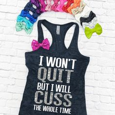 I Won't Quit But I Will Cuss The Whole Time - Burnout Tank Top. Workout Shirt. Gym Tank. Fitness Top. Yoga Tank. Tank top with bow. by strongconfidentYOU on Etsy https://www.etsy.com/listing/499606648/i-wont-quit-but-i-will-cuss-the-whole