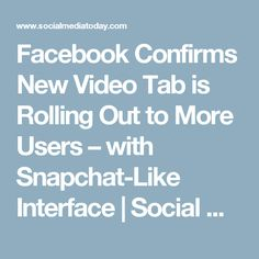 Facebook Confirms New Video Tab is Rolling Out to More Users – with Snapchat-Like Interface | Social Media Today