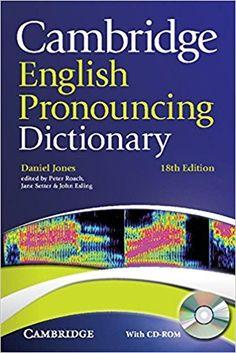 Cambridge English pronouncing dictionary / Daniel Jones ; edited by Peter Roach, Jane Setter, John Esling.-- 18 th ed.-- Cambridge : University Press, 2011
