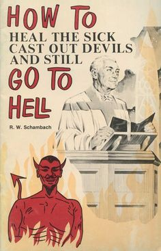"""R. W. Schambach: """"How to heal the sick, cast out the devils and still go to hell"""""""