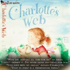 """ he asked. ""I don't deserve it."" ""You have been my friend,"" replied Charlotte. ""That in itself is a tremendous thing. Book Cover Art, Book Cover Design, Book Art, Book Covers, I Love Books, Great Books, Children's Books, Charlotte's Web Book, Quotes From Childrens Books"