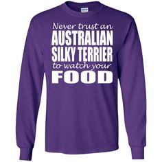 Never Trust An Australian Silky Terrier To Watch Your Food Long Sleeve Tees